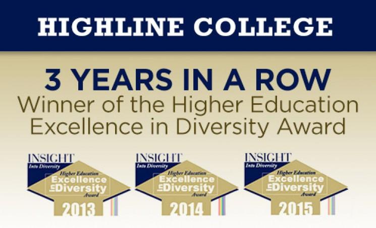 2013, 2014, 2015 Higher Education Excellence in Diversity Award Winner Highline College