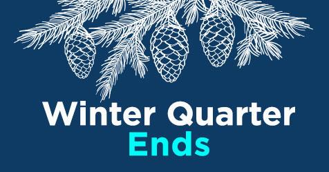 Winter Quarter Ends