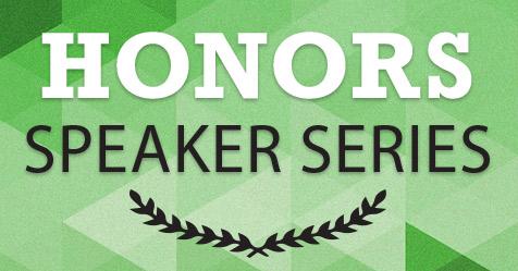 Honors Program Speaker Series