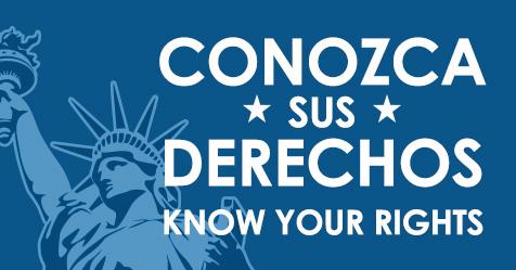 Conozca Sus Derechos / Know Your Rights